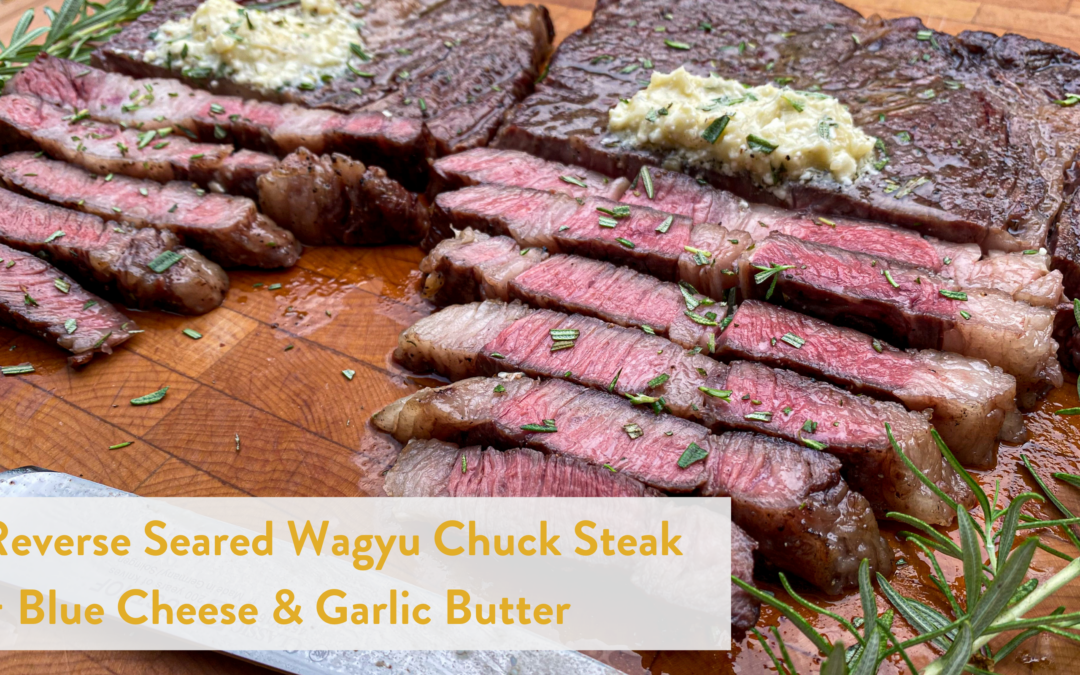 Reverse Seared Wagyu Chuck Steak + Blue Cheese & Garlic Butter